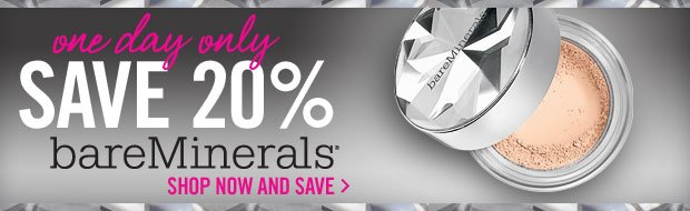 One Day Only – Save 20% on bareMinerals. Shop Now and Save »