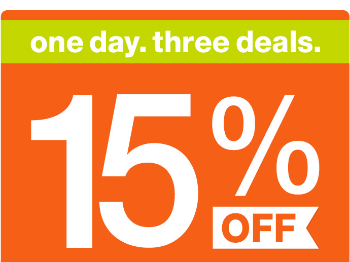 one day. three deals. 15% off