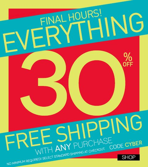 FINAL HOURS! 30% OFF EVERYTHING ONLINE + Free Shipping!