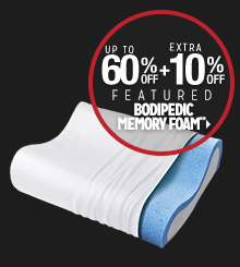 Up to 60% off + Extra 10% off Featured Bodipedic Memory Foam**