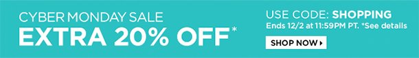 Get an extra 20% off with Cyber Monday Promo Code: SHOPPING