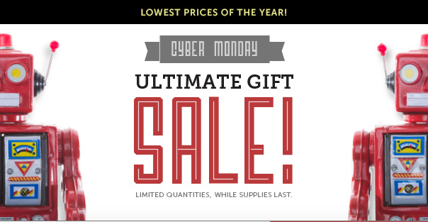 Cyber Monday Ultimate Gift Sale - Lowest Prices of the Year!