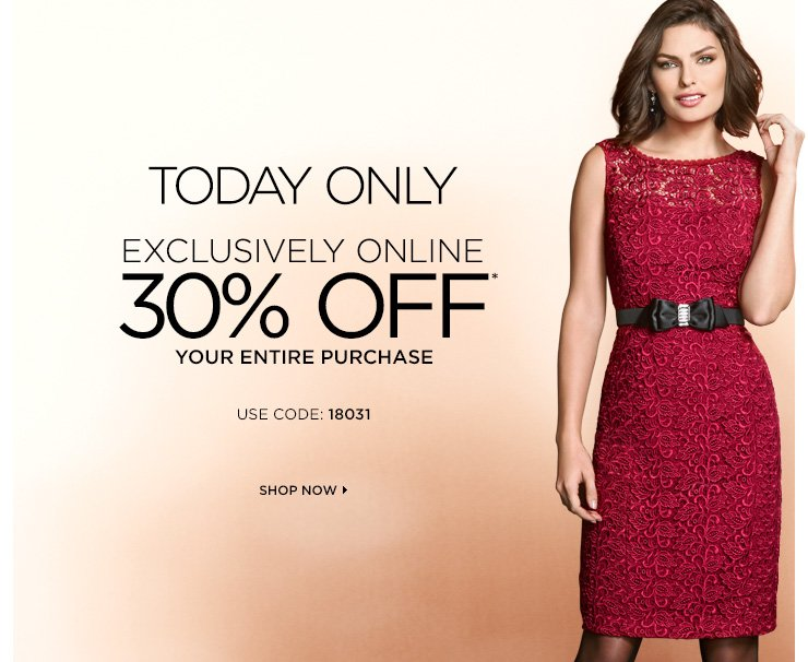 TODAY ONLY  EXCLUSIVELY ONLINE  30% OFF*  YOUR ENTIRE PURCHASE   USE CODE: 18031   SHOP NOW ›