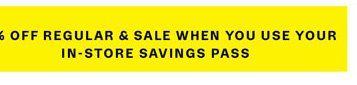 25% Off Regular & Sale When you use your In-Store Savings Pass.