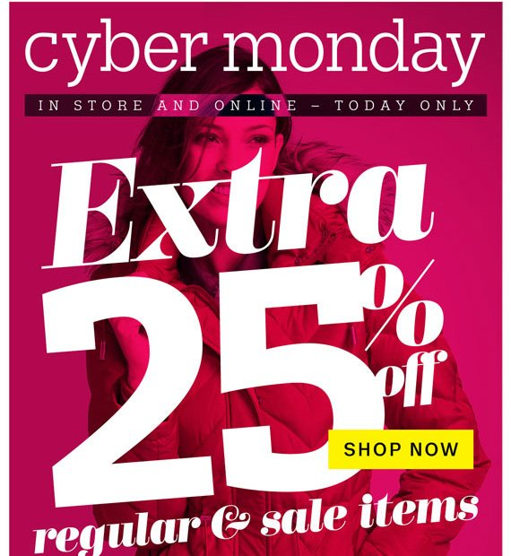 Cyber Monday. In Store and Online — Today Only. Extra 25% Off Regular & Sale Items. Shop Now