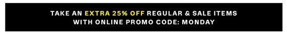Take an Extra 25% Off Regular & Sale Items with Online Promo Code: MONDAY