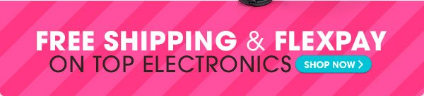 FREE SHIPPING & FLEXPAY ON TOP ELECTRONICS - SHOP NOW