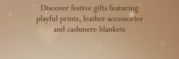 Discover festive gifts featuring playful prints, leather accessories and cashmere blankets