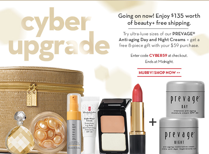 Cyber upgrade. Going on now! Enjoy $135 worth of beauty + free shipping. Try ultra-luxe sizes of our PREVAGE® Anti-aging Day and Night Creams + get a free 8-piece gift with your $59 purchase. Enter code CYBER59 at checkout. Ends at Midnight. HURRY! SHOP NOW.