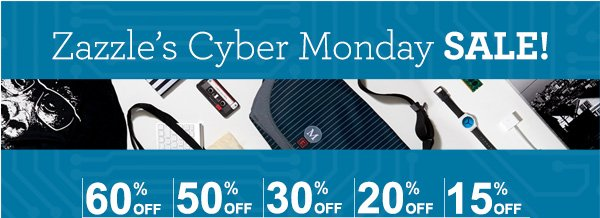 Zazzle's Cyber Monday SALE!   60% OFF  50% OFF  30% OFF  20% OFF  15% OFF