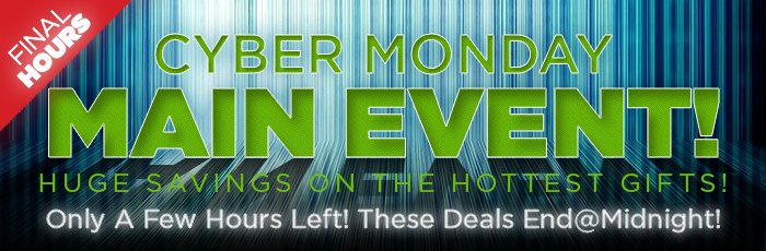 Final Hours - The Cyber Monday Main Event!