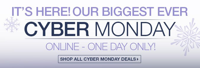 It's here! Our biggest ever Cyber Monday. Online - one day only!
