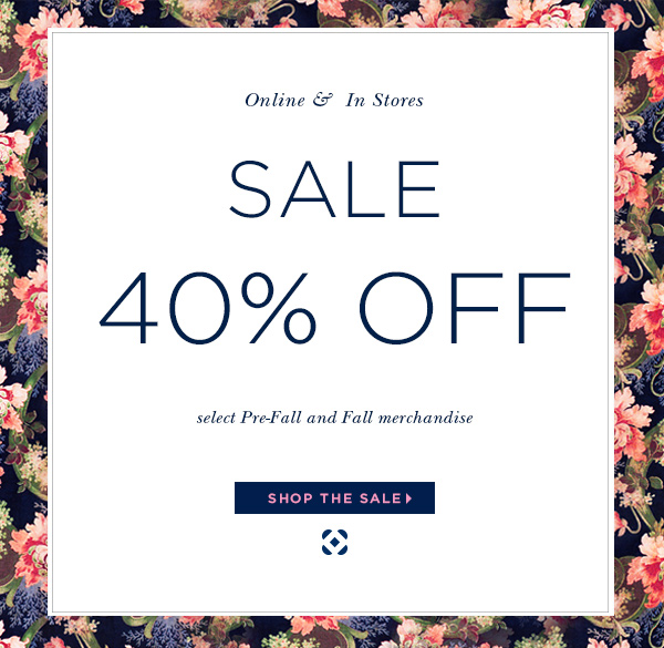Online & In Stores SALE 40% OFF select Pre-Fall and Fall merchandise