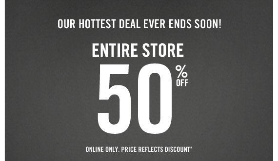 OUR HOTTEST DEAL EVER ENDS SOON! ENTIRE STORE 50% OFF  ONLINE ONLY. PRICE REFLECTS DISCOUNT*