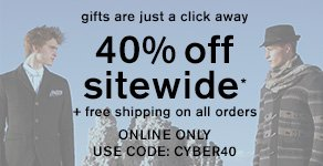 Gifts are just a click away! 40% off sitewide* + free shipping on all orders - Online Only - Use code: CYBER40.
