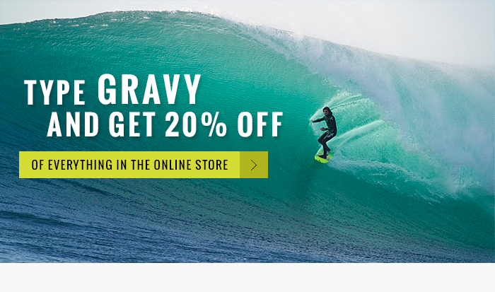 Type GRAVY and get 20% Off of Everything in the online store.