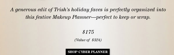 TRISH MCEVOY'S GENEROUS EDIT OF HER HOLIDAY FAVES IS PERFECTLY ORGANIZED INTO THIS FESTIVE MAKEUP PLANNER