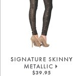 Signature Skinny - Pixelated Gold $39.95
