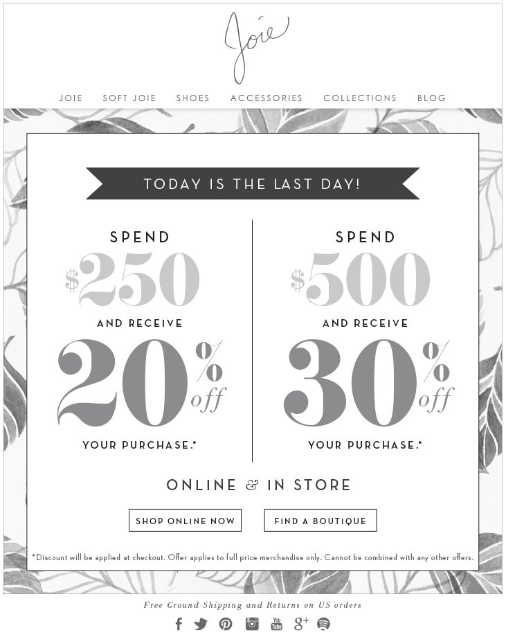 TODAY IS THE LAST DAY! SPEND $250 AND RECEIVE 20% OFF YOUR PURCHASE SPEND $500 AND RECEIVE 30% OFF YOUR PURCHASE ONLINE & IN-STORE