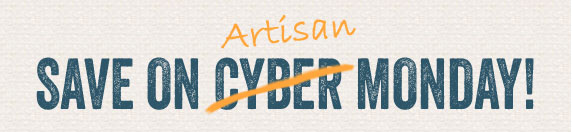 Save On Artisan Monday!