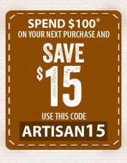 Spend $100* on your next purchase and SAVE $15 - use this code - ARTISAN15