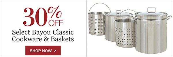 30% OFF Bayou Classic Cookware and Baskets