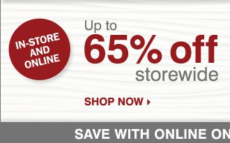 Up to 65% off storewide. Shop now.