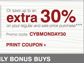 Or save up to an extra 30% on your regular  and sale price purchase*** Print coupon.