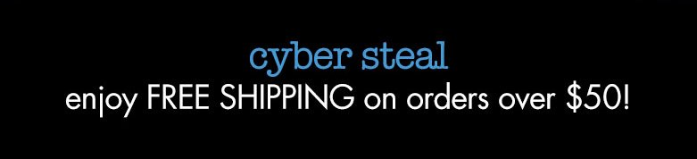 cyber steal: enjoy free shipping on orders over $50
