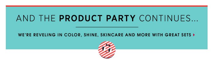 And the product party continues... We're reveling in color, shine, skincare, and more with great sets.