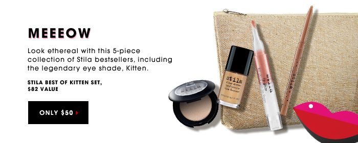 MEEEOW. Look ethereal with this 5-piece collection of Stila bestsellers, including the legendary eye shade, Kitten. STILA Best of Kitten Set. ONLY $50. $82 value