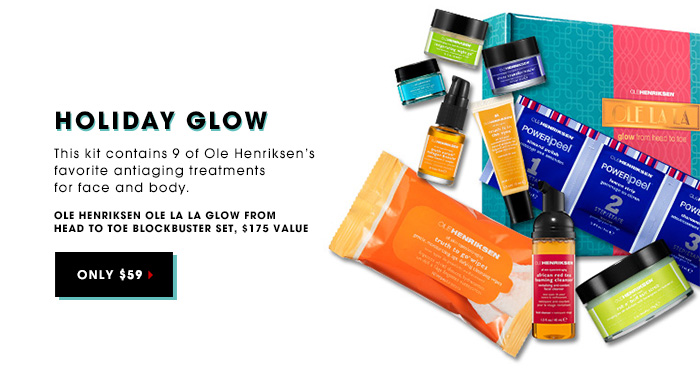 HOLIDAY GLOW. This kit contains 9 of Ole Henriksen's favorite antiaging treatments for face and body. Ole Henriksen Ole La La Glow From Head To Toe Blockbuster Set. ONLY $59. $175 value