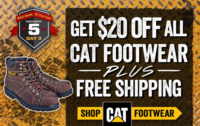 $20 OFF All CAT Boots & Shoes + FREE Shipping!
