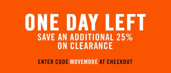 ONE DAY LEFT | SAVE AN ADDTITIONAL 25% ON CLEARANCE | ENTER CODE MOVEMORE AT CHECKOUT.