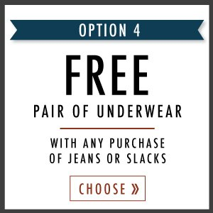 FREE pair of underwear with jeans or slacks.