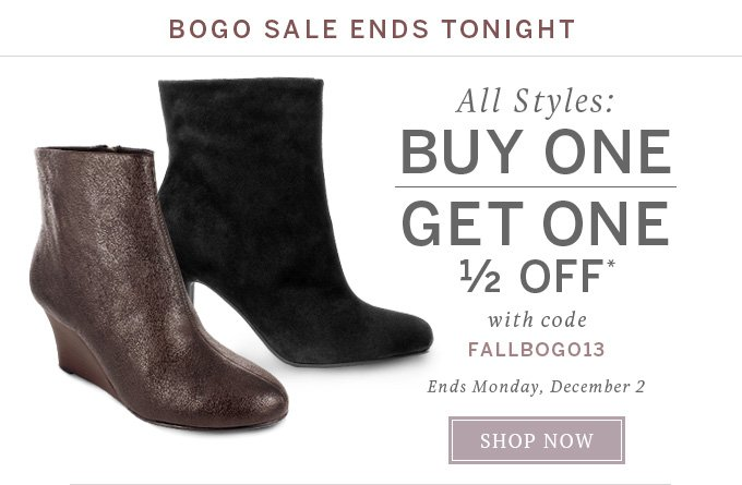 BOGO Sale Ends Tonight: All styles buy one get one 1/2 off* with code FALLBOGO13 - Ends Monday, December 2 - Shop Now