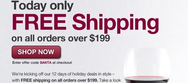 Day 1: Get FREE Shipping on all orders over $199 with offer code SANTA