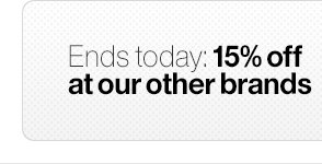 Today only: 15% off at our other brands