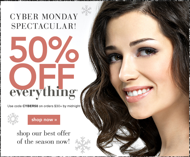 cyber monday spectacular - 50% OFF Everything - code: cyber50 - shop now
