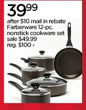 39.99 after $10 mail in rebate Farberware 12-pc. nonstick cookware  set sale $49.99 reg. $100 ›