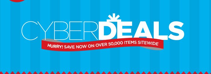 CYBER DEALS! HURRY! SAVE NOW ON OVER 50,000 ITEMS SITEWIDE