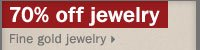 70% off fine gold jewelry.