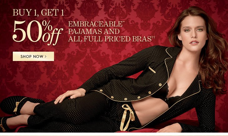 Buy 1, Get 1 50% Off†† Bras  & Embraceable Pajamas. SHOP NOW