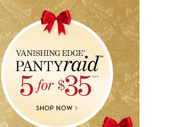VANISHING EDGE PANTY RAID.  5 for $35***  Regular Prices $15-$18.  SHOP NOW