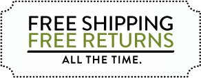 FREE SHIPPING - FREE RETURNS - ALL THE TIME.