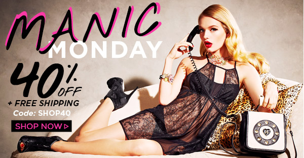 Manic Monday! 40% OFF! Shop Now