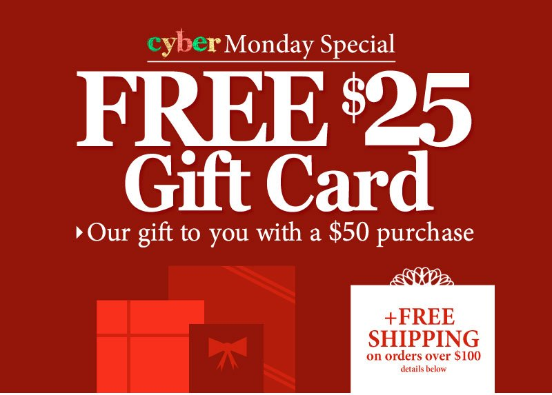 This is HUGE! A FREE $25 Gift Card - our gift to you with a $50 purchase! SHOP NOW!