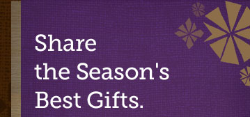 Share the Season's Best Gifts.