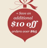 + Save an additional $10 off orders over $65