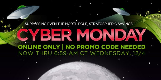 Surpassing even the North Pole, stratospheric savings... | Cyber Monday online only | No promo code needed | Now thru 6:59AM CT Wednesday, 12/4